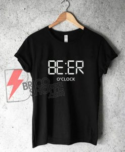 BEER o'clock Shirt - Funny's Beer T-Shirt - Funny's Shirt On Sale
