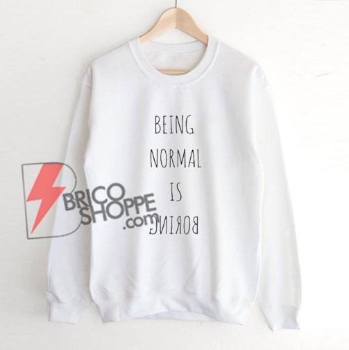 BEING-NORMAL-IS-BORING-Sweatshirt---Funny's-Sweatshirt-On-Sale