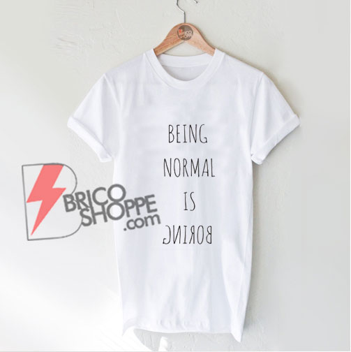 BEING-NORMAL-IS-BORING-T-Shirt---Funny's-Shirt-On-Sale