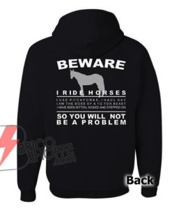 BEWARE I Ride Horses, You Will Not Be A Problem Pullover Hooded - Funny's Hoodie On Sale