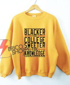 BLACKER-THE-COLLEGE-SWEETER--Sweatshirt---Funny's-Sweatshirt-On-Sale
