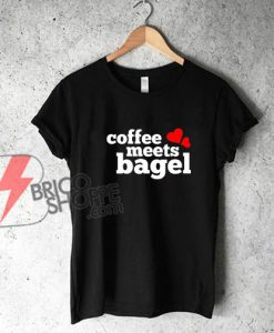 Coffee Meets Bagel Shirt - Funny's Shirt On Sale
