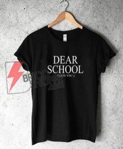 Dear-School-I-Hate-You-Shirt---Funny's-Shirt-On-Sale