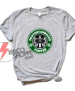 Deathstarbucks Coffee T-Shirt - Funny's Shirt On Sale