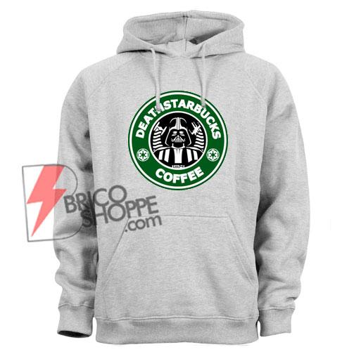 Deathstarbucks hoodie - Funny Star Wars hoodie - Funny's hoodie On Sale