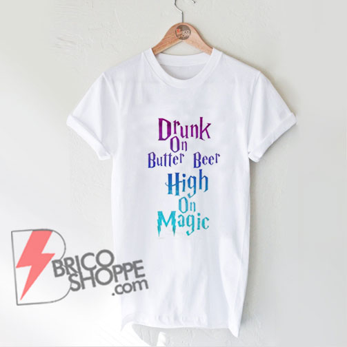 Drunk on Butter Beer High On Magic T-Shirt - Funny' Harry Potter Tee - Funny's Shirt On Sale