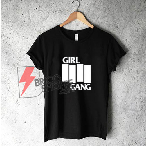 GIRL GANG T-Shirt - Funny's Shirt On Sale