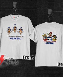 Good girls go to heaven bad girl go to cancun powerpuff girls characters style shirts