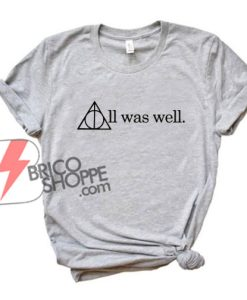 Harry-potter-Shirt---All-was-well-Tee---Funny's-Shirt-On-Sale