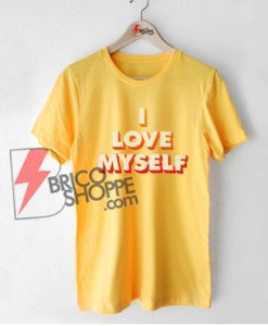 I-LOVE-MY-SELF-T-Shirt---Funny's-Shirt-On-Sale