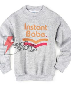 INSTANT-BABE-Sweatshirt---Funny's-Sweatshirt-On-Sale