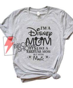 I'm-A-Disney-Mom-T-Shirt---Funny'-Shirt-On-Sale