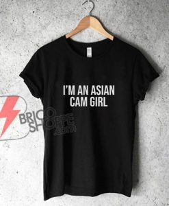 I'm-An-Asian-Cam-Girl-Shirt---Funny's-Shirt-On-Sale