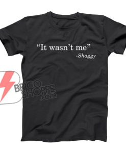 It Wasn't Me - Shaggy T-Shirt - Funny's Shirt On Sale