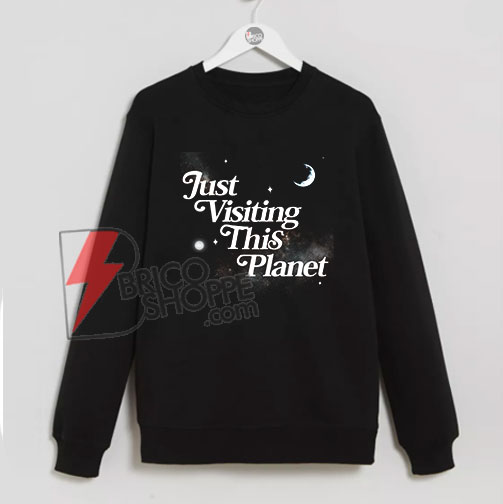 Just Visiting This Planet Sweatshirt - Funny's Sweatshirt On Sale
