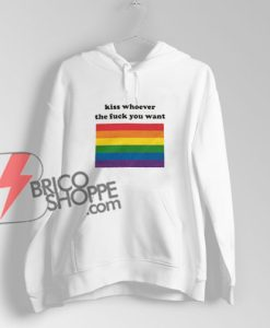 LGBT Hoodie - Kiss Whoever the fuck you want Hoodie - Funny's Hoodie On Sale