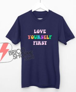 Love-Your-Self-First-Shirt---Funny's-Shirt-On-Sale