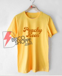 Peachy-Keen-Shirt---Funny's-Shirt-On-Sale