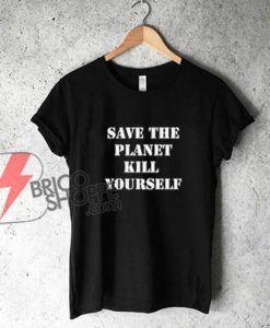 SAVE-THE-PLANET-KILL-YOURSELF-T-Shirt---Funny's-Shirt-On-Sale