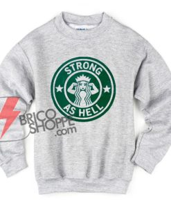 Strong-As-Hell-Coffe-Sweatshirt---Funny's-Sweatshirt-On-Sale