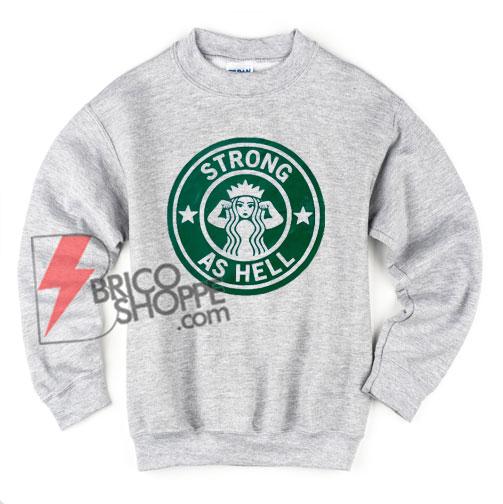 Strong-As-Hell-Coffe-Sweatshirt---Funny's-Sweatshirt-On-Sale