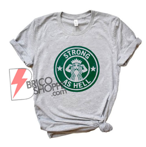 Strong-As-Hell-Coffe-T-Shirt---Funny's-Shirt-On-Sale