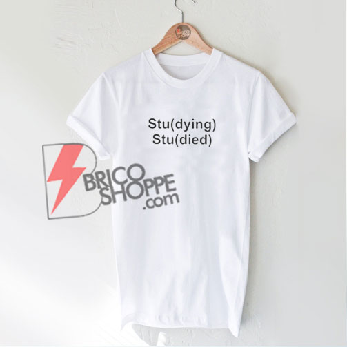 Studying studied shirt - Funny's Shirt On Sale