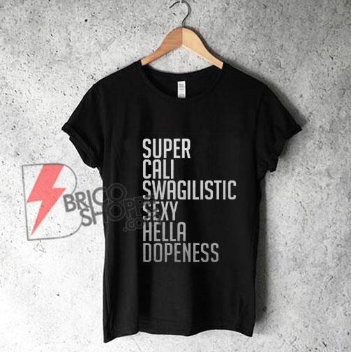 Super-Cali-Swagilistic-sexy-hella-dopeness-T-Shirt---Funny's-Shirt-On-Sale