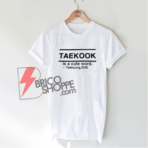 TAEKOOK-is-a-cute-word-Shirt---Teahyung-2016-Shirt---Funny's-Kpop-Shirt