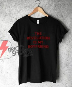 THE-REVOLUTION-IS-MY-BOYFRIEND-T-Shirt---Funny's-Shirt-On-Sale