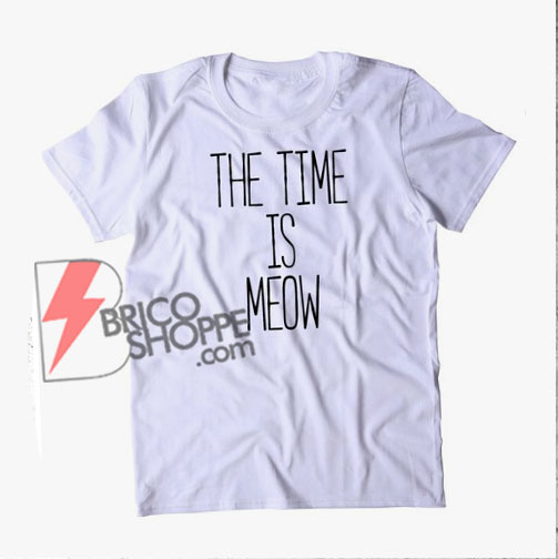THE TIME IS MEOW T-Shirt - Funny's Cat Lover Shirt - Funny's Shirt On Sale