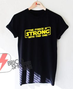 The Force is STRONG with this one Shirt - Funny's Shirt On Sale