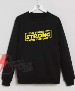 The-Force-is-STRONG-with-this-one-Sweatshirt---Funny's-Sweatshirt-on-Sale
