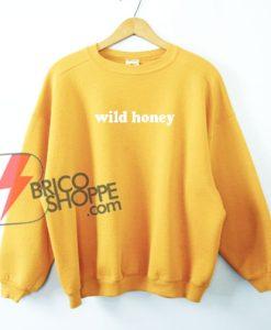 Wild Honey Sweatshirt - Funny's Sweatshirt On Sale