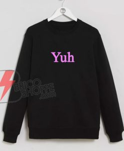 Yuh-Sweatshirt---Ariana-Yuh-Sweatshirt---Funny's-Sweatshirt-On-Sale