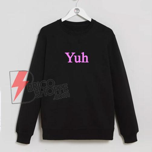 Yuh-Sweatshirt---Ariana-Yuh-Sweatshirt---Funny's-Sweatshirt-On-Sale