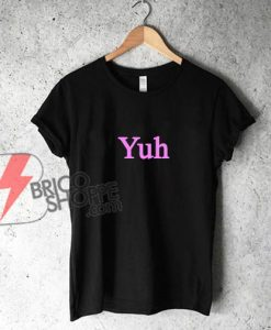 Yuh-T-Shirt---Ariana-Yuh-Shirt---Funny's-Shirt-On-Sale