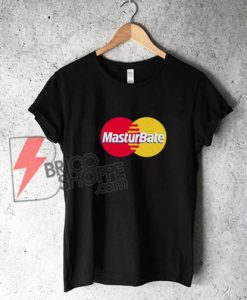 masturbate-MasterCard-Shirt - Parody Shirt - Funny's Shirt On Sale