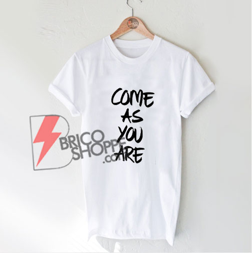 Come As You Are T-Shirt - Funny's Shirt On Sale