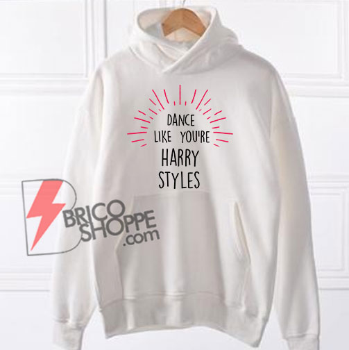 DANCE-LIKES-YOU'RE-HARRY-STYLES-Hoodie---Funny's-Hoodie-On-Sale