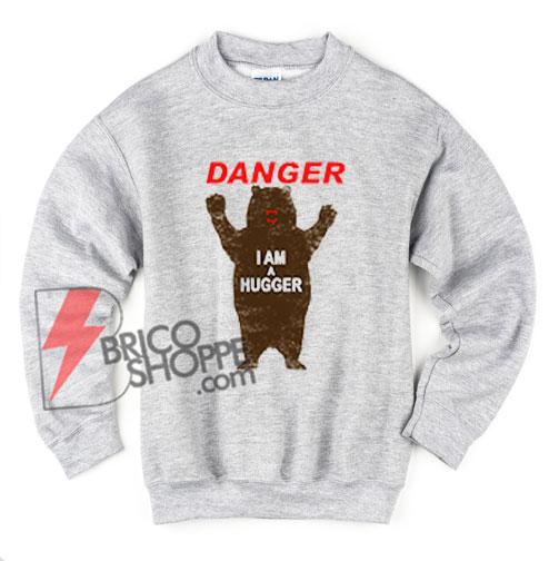 DANGER-I-AM-A-HUGGER-Sweatshirt
