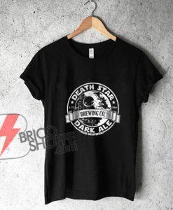 DEATH STAR DARK ALE Shirt - Parody STAR WARS Shirt - Funny's Shirt On Sale