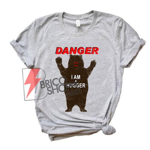 Danger-im-A-Hugger-Bear-T-Shirt---Funny-Shirt---Hugger-Shirt