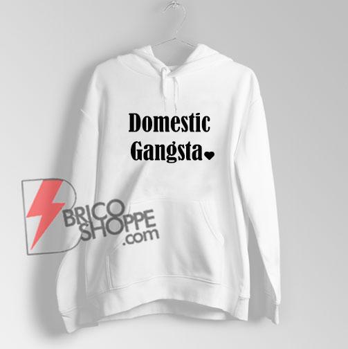 Domestic Gangsta Hoodie - Funny's Hoodie On Sale