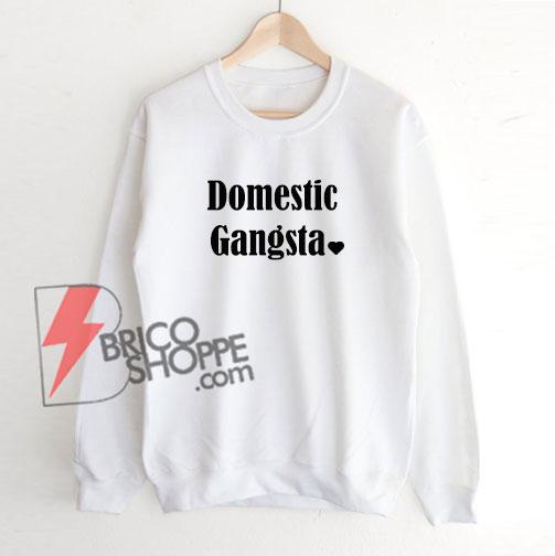 Domestic-Gangsta-Sweatshirt---Funny's-Sweatshirt-On-Sale
