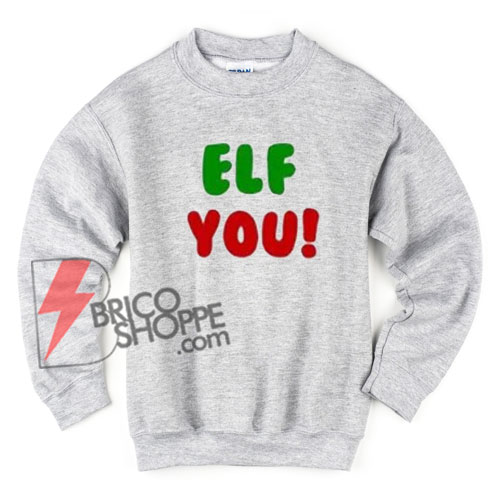 Christmas Vacation Sweaters.Elf You Sweater Funny Christmas Sweatshirt Christmas Gift Christmas Vacation Sweatshirt Holiday Sweatshirt Funny Funny Christmas Sweater