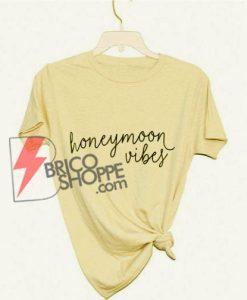 Honeymoon vibes T-Shirt - Funny's Shirt On Sale