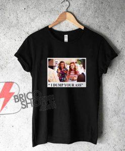 I DUMP YOUR ASS Shirt – Stranger Things Shirt – Funny Shirt On Sale