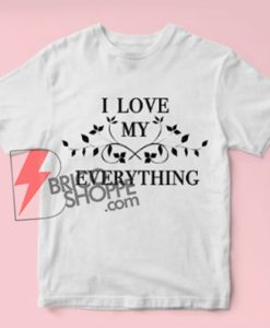 I LOVE MY EVERYTHING T-Shirt - Funny's Shirt On Sale