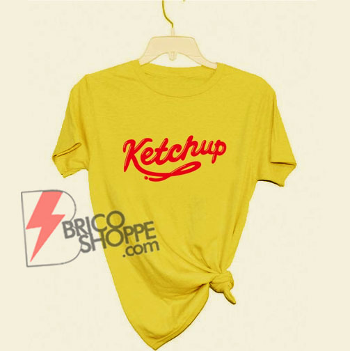 KETCHUP T-Shirt - Funny's Shirt On Sale